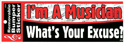 I'm A Musician What's Your Excuse Bumper Sticker (50306)