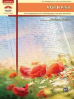 A Call to Praise 	 10 Arrangements of Contemporary Christian Favorites Arr. Melody Bober (ALF39052)