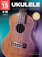 First 15 Lessons – Ukulele A Beginner's Guide, Featuring Step-By-Step Lessons with Audio, Video, and (HL00261818)