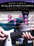 Guitarist's Guide to Scales Over Chords The Foundation of Melodic Soloing (HL00696376)